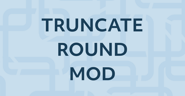 15. Learn SQL Numeric functions — TRUNCATE, ROUND, MOD