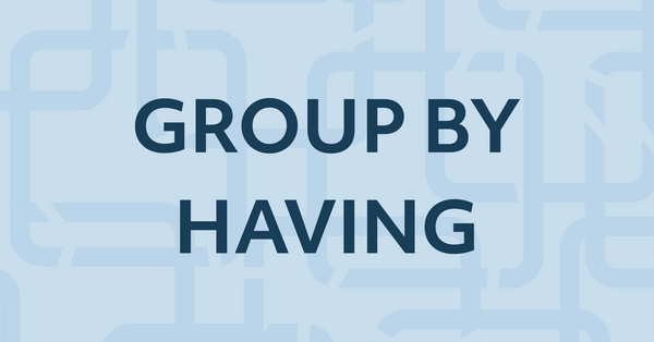 8. Learn SQL GROUP BY/HAVING